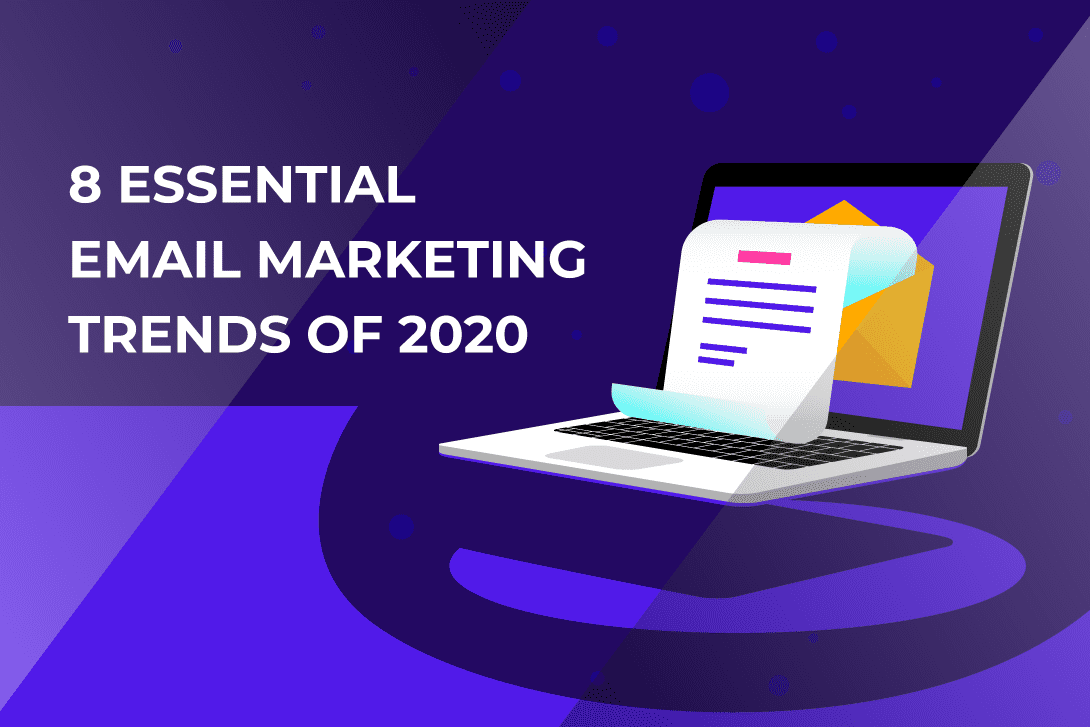 8 Essential Email Marketing Trends of 2020