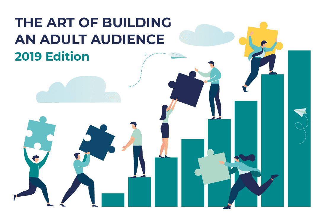 The Art of Building an Adult Audience - 2019 Edition